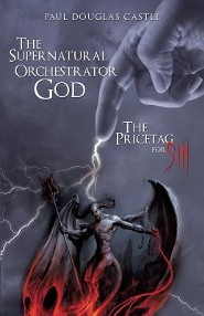 The Supernatural Orchestrator God  -     By: Paul Douglas Castle