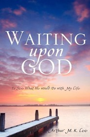 Waiting Upon God  -     By: Arthur M.K. Lee