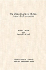 The Chreia in Ancient Rhetoric: Volume I, the Progymnasmata, Paper  -     By: Ronald F. Hock, Edward N. O'Neil