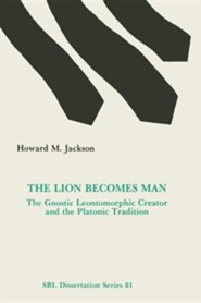 The Lion Becomes Man: The Gnostic Leontomorphic Creator and the Platonic Tradition
