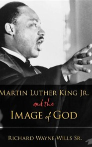 Martin Luther King, Jr. and the Image of God  -     By: Richard W. Wills