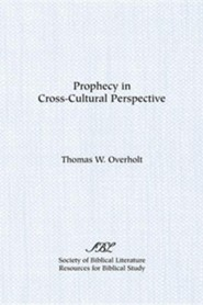 Prophecy in Cross-Cultural Perspective  -     By: Thomas W. Overholt