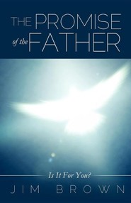 The Promise of the Father  -     By: Jim Brown
