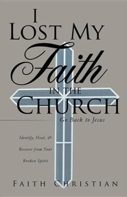 I Lost My Faith in the Church  -     By: Faith Christian