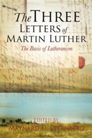 The Three Letters of Martin Luther  -     Edited By: Maynard D. Sternberg     By: Maynard D. Sternberg(Ed.)