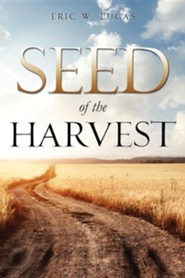 Seed of the Harvest  -     By: Eric W. Lucas