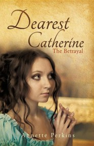 Dearest Catherine  -     By: Annette Perkins