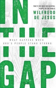 In the Gap: What Happens When God's People Stand Strong  -     By: Wilfredo De Jesus