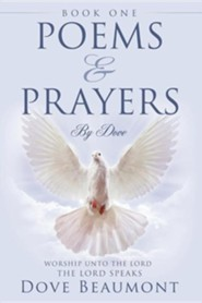 Poems and Prayers by Dove Book One Worship Unto the Lord the Lord Speak  -     By: Dove Beaumont