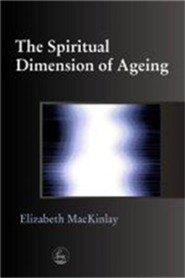 The Spiritual Dimensions of Ageing  -     By: Elizabeth MacKinlay