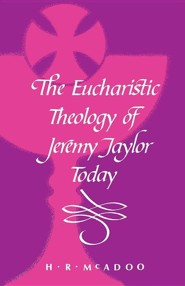 The Eucharistic Theology of Jeremy Taylor Today  -     By: H.R. McAdoo