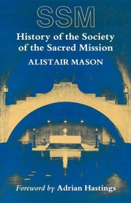 History of the Society of the Sacred  Mission  -     By: Alistair Mason