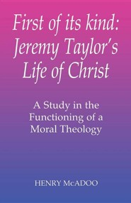 First of Its Kind: Jeremy Taylor's Life of Christ  -     By: Henry R. McAdoo