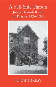 A Fell-Side Parson: Joseph Brunskill and His Diaries 1826-1903  -     By: John Breay