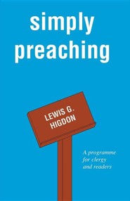 Simply Preaching: A Programme for Clergy and Readers  -     By: Lewis G. Higdon