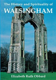 The History & Spirituality of Walsingham   -     By: Elizabeth Obbard