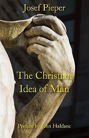 The Christian Idea of Man  -     By: Josef Pieper, Dan Farrelly, John Haldane