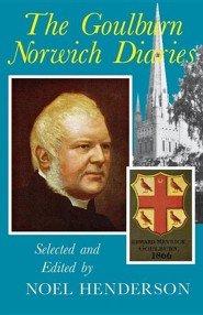 The Norwich Goulbourn Diaries  -     Edited By: Noel Henderson     By: Edward Meyrick Goulburn
