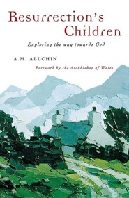 Resurrections's Children: Exploring the Way Towards God  -     By: A.M. Allchin