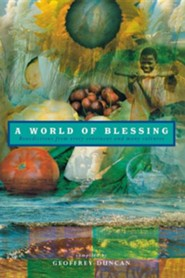 A World of Blessing: Benedictions from Every Continetn and Many Cultures  -     By: Geoffrey Duncan