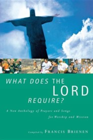 What Does the Lord Require? a New Anthology of Prayers and Songs for Worship and Mission  -     By: Francis Brienen