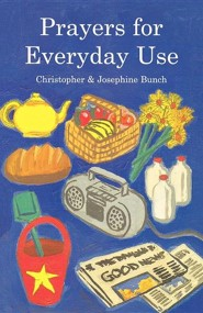 Prayers for Everyday Use, Edition 0002Revised  -     By: Christopher Bunch, Josephine Bunch