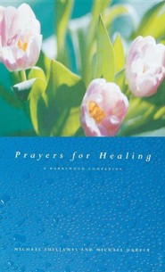 Prayers for Healing: A Burrswood Companion  -     By: Michael Fulljames, Michael Harper