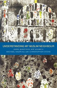 Understanding My Muslim Neighbour: Some Questions and Answers  -     By: Michael Nazir-Ali, Christopher Stone