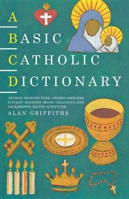 A Basic Catholic Dictionary  -     By: Alan Griffiths