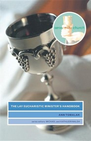 The Lay Eucharistic Minister's Handbook  -     Edited By: Michael Walsh, Kathy Walsh     By: Ann Tomalak