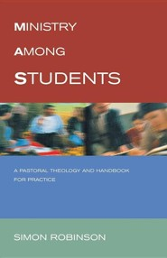 Ministry Among Students: A Pastoral Theology and Handbook for Practice  -     By: Simon Robinson