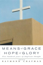 Means of Grace, Hope of Glory: Five Hundred Years of Anglican Thought  -     By: Raymond Chapman