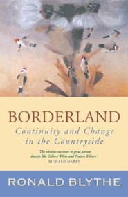 Borderland: Continuity and Change in the Countryside, a Country Diary  -     By: Ronald Blythe     Illustrated By: Mary Newcomb