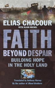 Faith Beyond Despair: Building Hope in the Holy Land  -     Translated By: Anthony Harvey     By: Elias Chacour, Alain Michel