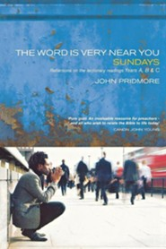 The Word Is Very Near You: Sundays: Reflections on the Lectionary Readings Years A, B and C  -     By: John Pridmore