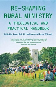 Reshaping Rural Ministry: A Theological and Practical Handbook  -     Edited By: James Bell, Jill Hopkinson, Trevor Willmott     By: James Bell(ED.), Jill Hopkinson(ED.) & Trevor Willmott(ED.)