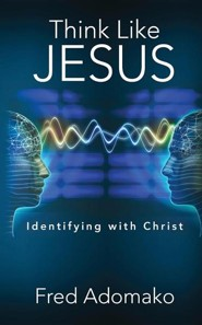 Think Like Jesus: Identifying with Christ  -     By: Fred Adomako