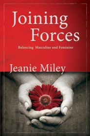 Joining Forces: Balancing Masculine and Feminine  -     By: Jeanie Miley