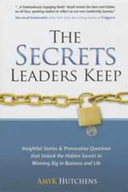 The Secrets Leaders Keep: Insightful Stories and Provocative Questions That Unlock the Hidden Secrets to Winning Big in Business and Life  -     By: Amyk Hutchens