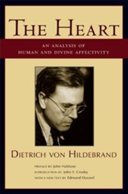 The Heart: An Analysis of Human and Divine Affectivity  -     By: Dietrich Von Hildebrand, John F. Crosby, John Haldane