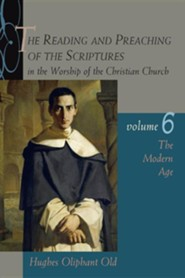 The Reading and Preaching of the Scriptures in the Worship of the Christian Church, vol 6: The Modern Age (1789-1989)