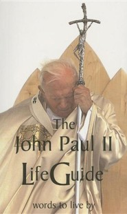 The John Paul II Lifeguide: Words to Live by  -     Edited By: Ellen Rice     By: Pope John Paul II