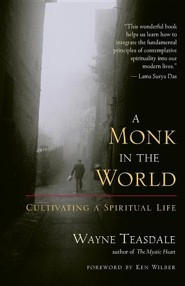 A Monk in the World: Cultivating a Spiritual Life  -     By: Wayne Teasdale, Ken Wilber