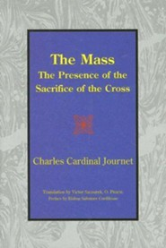 The Mass: The Presence of the Sacrifice of the Cross  -     Edited By: Victor Szczurek O. Praem     By: Charles Journet