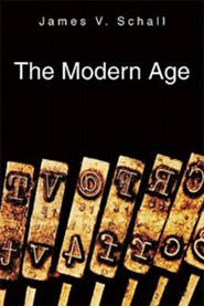 The Modern Age(First) Edition  -     By: James V. Schall S.J.