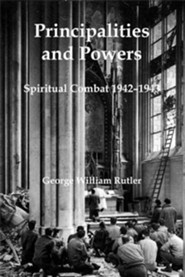 Principalities and Powers: Spiritual Combat 1942-1943  -     By: George William Rutler