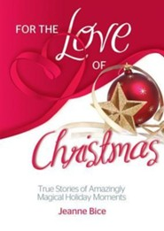For the Love of Christmas  -     By: Jeanne Bice