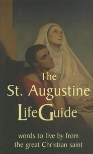 The St. Augustine Lifeguide: Words to Live by from the Great Christian Saint  -     Translated By: Silvana Borruso     By: Saint Augustine