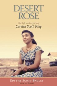 Desert Rose: The Life and Legacy of Coretta Scott King  -     By: Edythe Scott Bagley, Bernice King, Joe Hilley