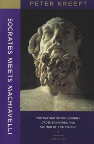 Socrates Meets Machiavelli: The Father of Philosophy Cross-Examines the Author of the Prince  -     By: Peter Kreeft